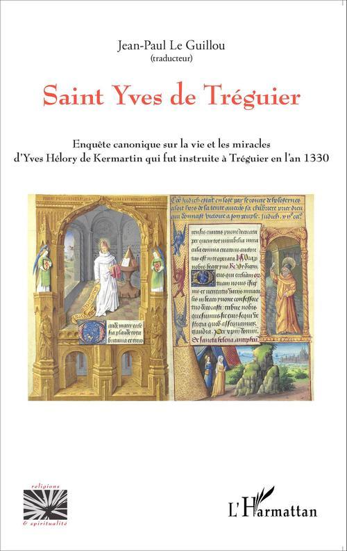 Saint Yves de Tréguier ; enquête canonique sur la vie et les miracles d'Yves Hélory de Kermartin qui fur instruite à Tréguier en l'an 1330