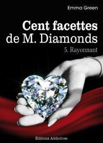 Cent facettes de M. Diamonds t.5 ; rayonnant