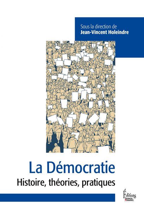 La démocratie ; histoire, théories, pratiques