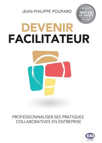 Devenir facilitateur ; professionnaliser ses pratiques collaboratives en entreprise
