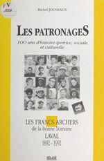 Les patronages : 100 ans d'histoire sportive, sociale et culturelle  - Michel Jouneaux