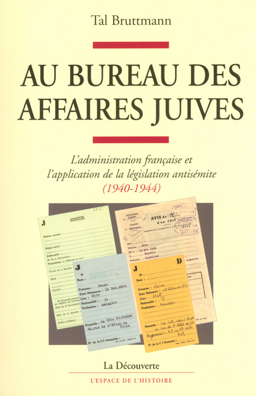 Au bureau des affaires juives ; l'administration française et l'application de la législation antisémite, 1940-1944