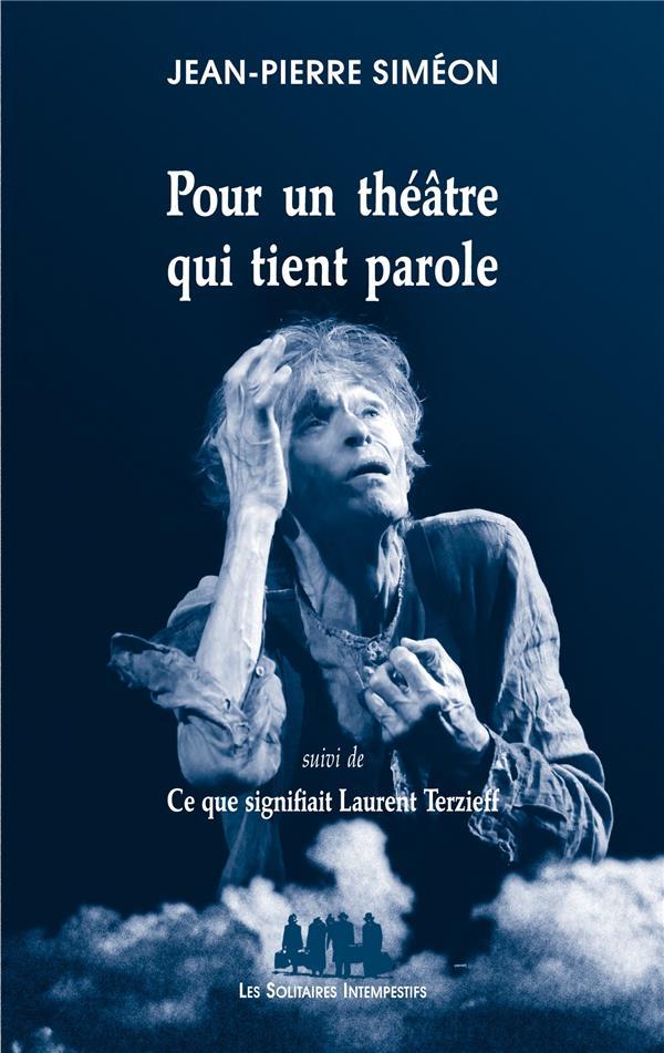 Pour un théâtre qui tient parole ; ce que signifiait Laurent Terzieff