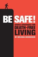 Be Safe!  - Melissa Heckscher