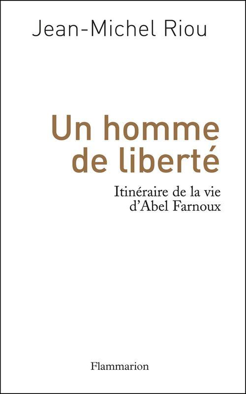 Un homme de liberté ; itinéraire de la vie d'Abel Farnoux