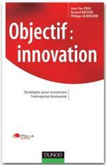 Objectif : Innovation ; Strategies Pour Construire L'Entreprise Innovante