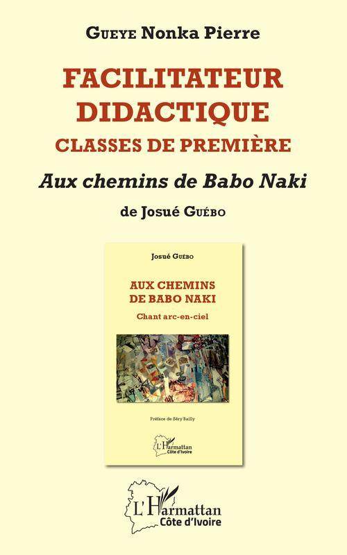 Facilitateur didactique. classes de première ; aux chemins de Babo Naki de Josué Guebo
