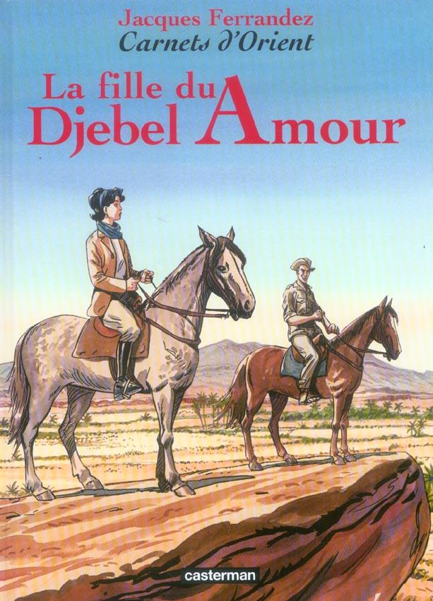 Carnets d'Orient T.8 ; la fille du Djebel amour