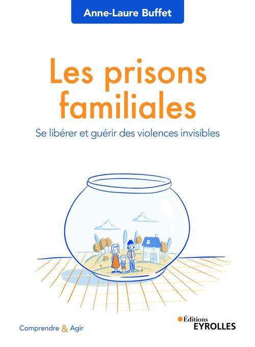 Les prisons familiales ; se libérer et guérir des violences invisibles
