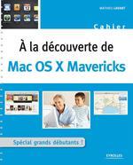 Vente Livre Numérique : A la découverte de Mac OS X Mavericks  - Mathieu Lavant