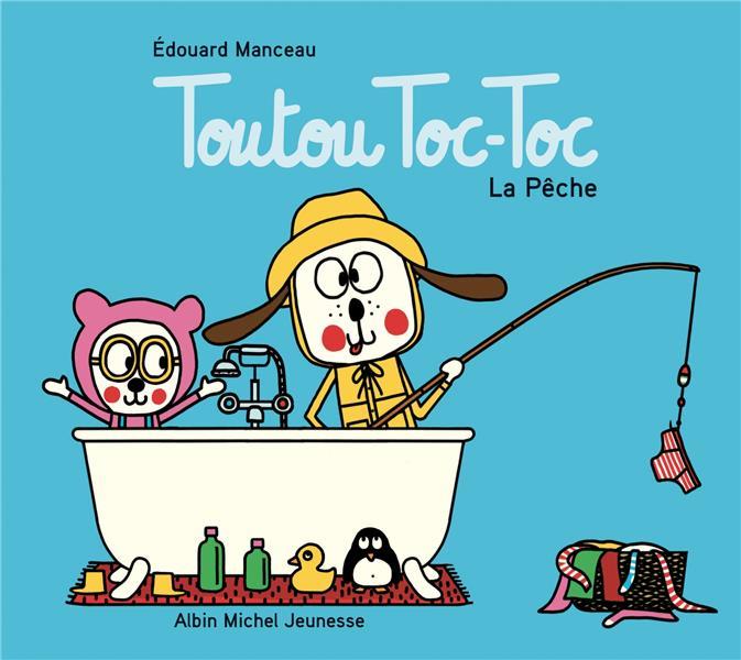 TOUTOU TOC-TOC - LA PECHE