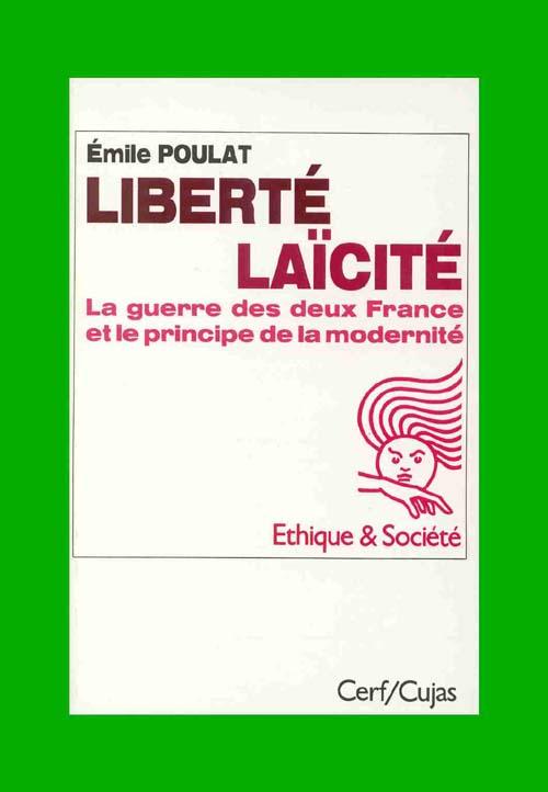 Liberté laïcité ; la guerre des deux france et le principe de la modernité