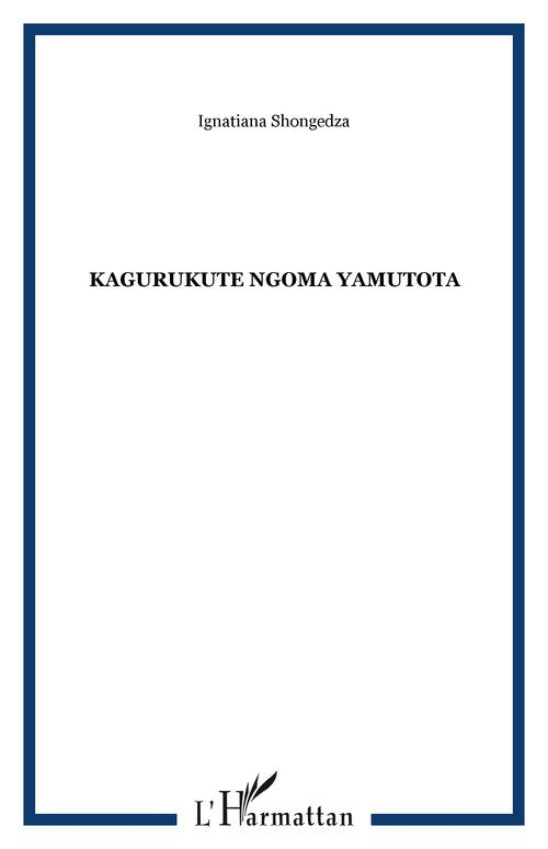 Vente Livre Numérique : Kagurukute Ngoma Yamutota  - Ignatiana Shongedza