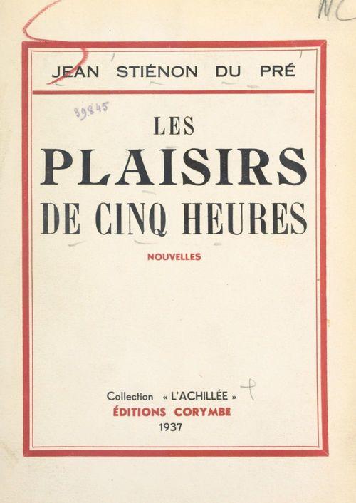 Les plaisirs de cinq heures  - Jean Stienon Du Pre
