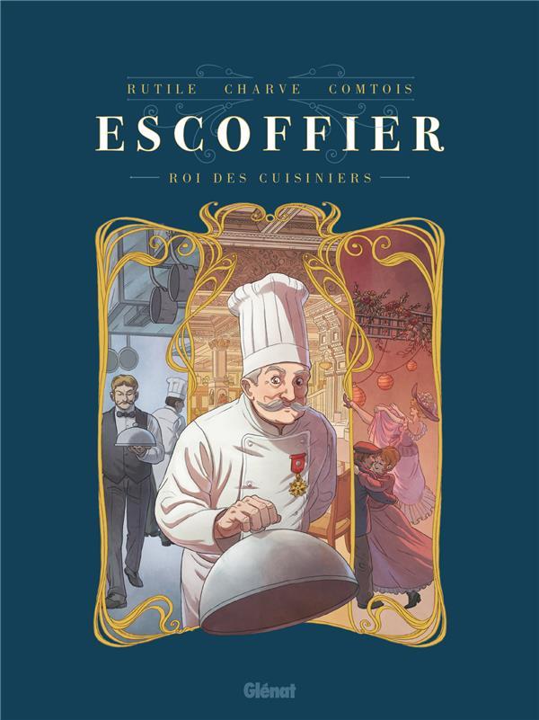 Escoffier ; roi des cuisiniers