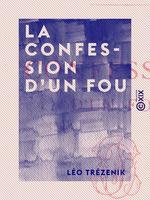 Vente Livre Numérique : La Confession d'un fou  - Léo Trézenik