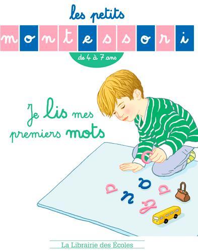 Les petits Montessori ; je lis mes premiers mots ; de 4 à 7 ans