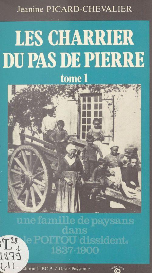 Les Charrier du Pas de Pierre (1) : Une famille de paysans dans le Poitou «dissident», 1837-1900