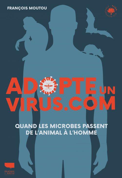 adopte un virus.com. quand les microbes passent de l'animal a l'homme
