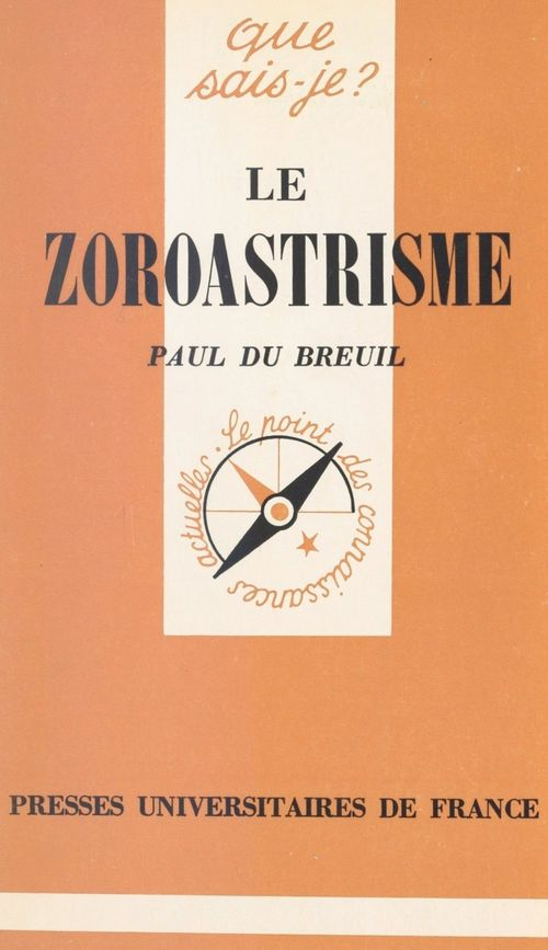 Le zoroastrisme  - Paul Du Breuil