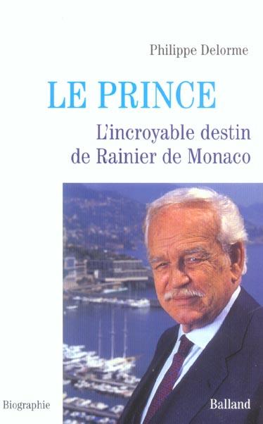 Le prince ; l'incroyable destin de rainier de monaco
