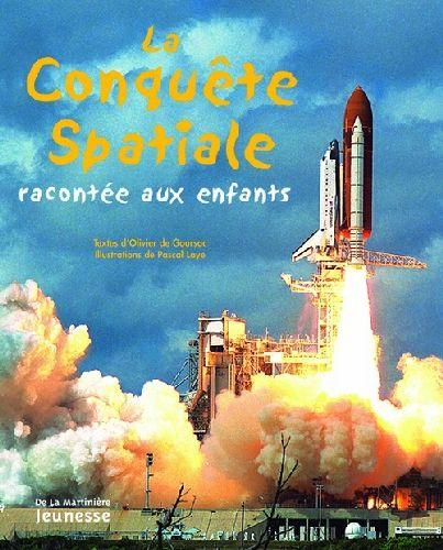 La Conquete Spatiale Racontee Aux Enfants Olivier De Goursac Pascal Laye La Martiniere Jeunesse Grand Format Le Hall Du Livre Nancy