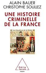 Vente Livre Numérique : Une histoire criminelle de la France  - Alain Bauer - Christophe SOULLEZ