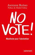 Vente Livre Numérique : No vote ! Manifeste pour l'abstention  - Antoine BUENO