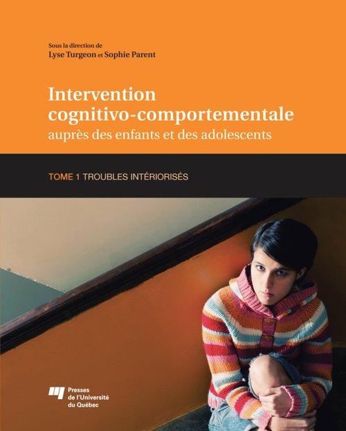 Intervention cognitivo-comportementale auprès des enfants et des adolescents t.1 ; troubles intériorisés