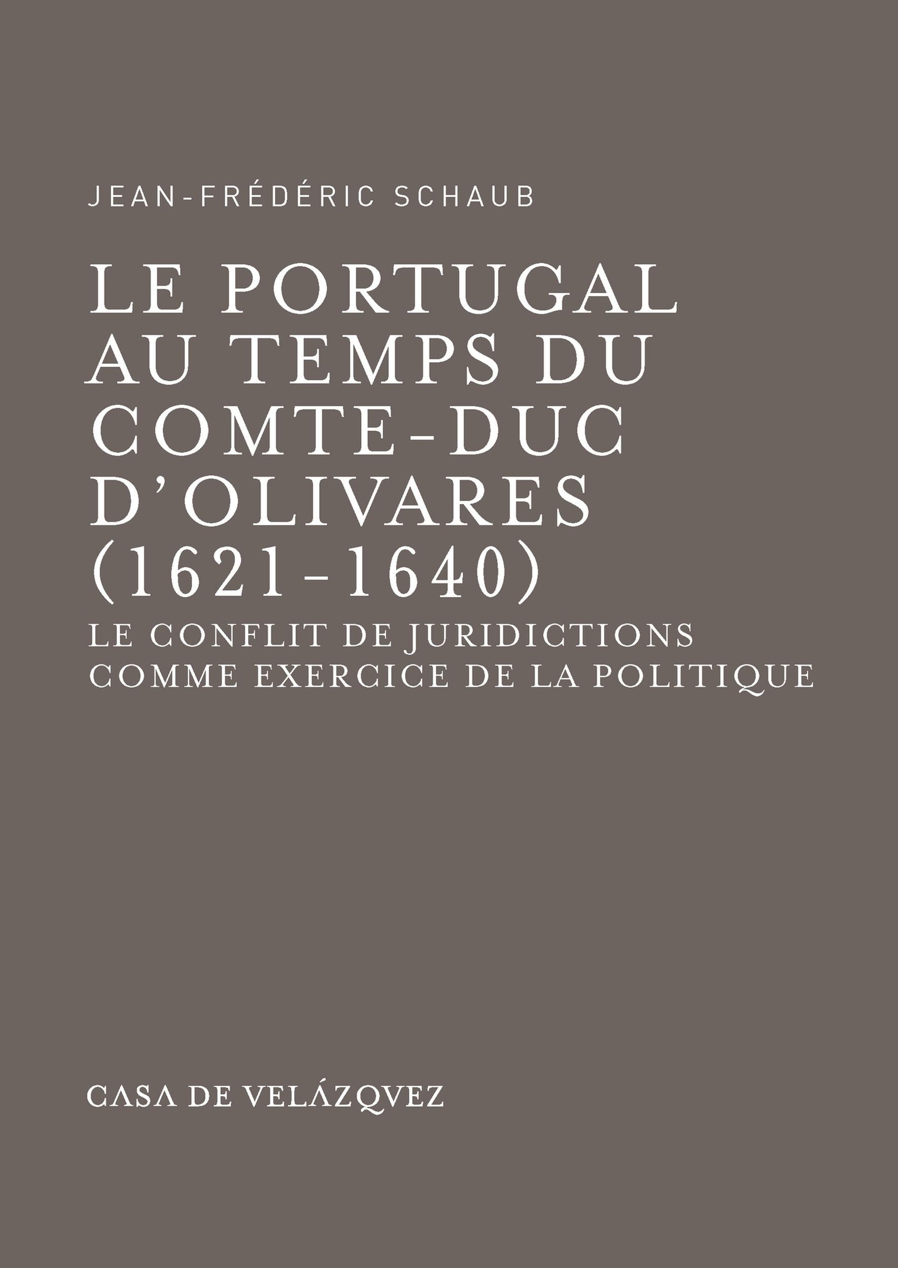 Le portugal au temps du comte-duc d olivares 1621-1640). le conflit de juridictions comme xercice de