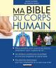 Ma bible du corps humain  - Marie BORREL  - Philippe Maslo  - Dr. Philippe Maslo