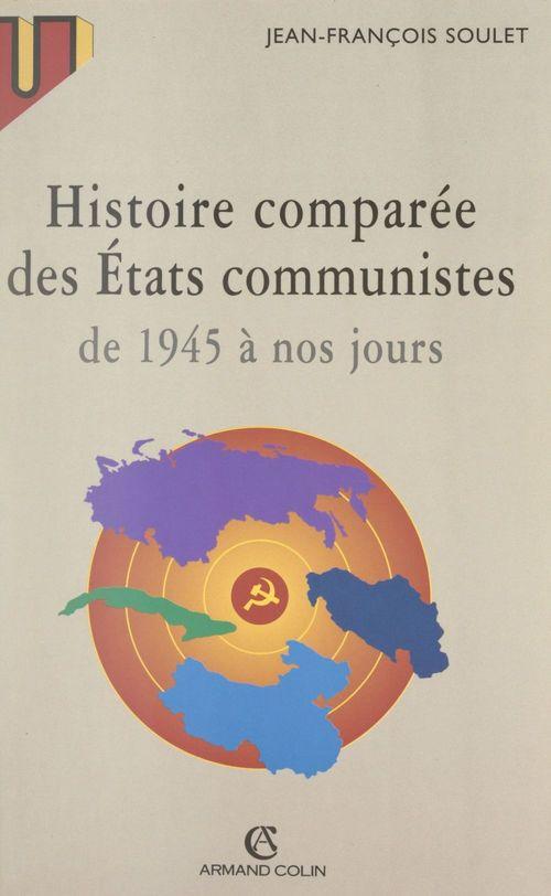 Histoire comparée des États communistes de 1945 à nos jours  - Jean-Francois Soulet