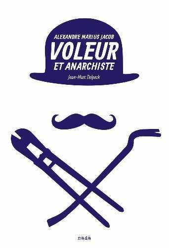 Voleur et anarchiste ; Alexandre Marius Jacob