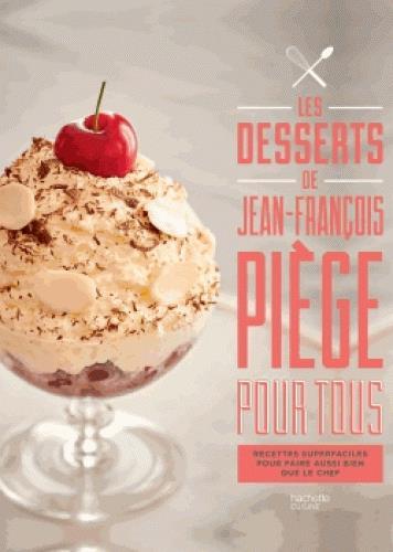 Jean-francois piege pour tous : les desserts