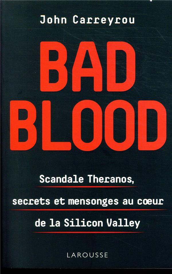 Bad blood ; scandale theranos, secrets et mensonges au coeur de la silicon valley