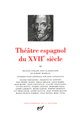 THEATRE ESPAGNOL DU XVIIE SIECLE