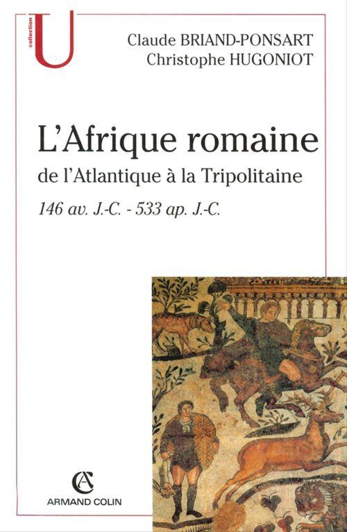 L'Afrique romaine de l'Atlantique à la Tripolitaine ; 146 av. JC - 533 ap. J.-C.