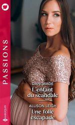L'enfant du scandale - Une folle escapade  - Dani Wade - Allison Leigh