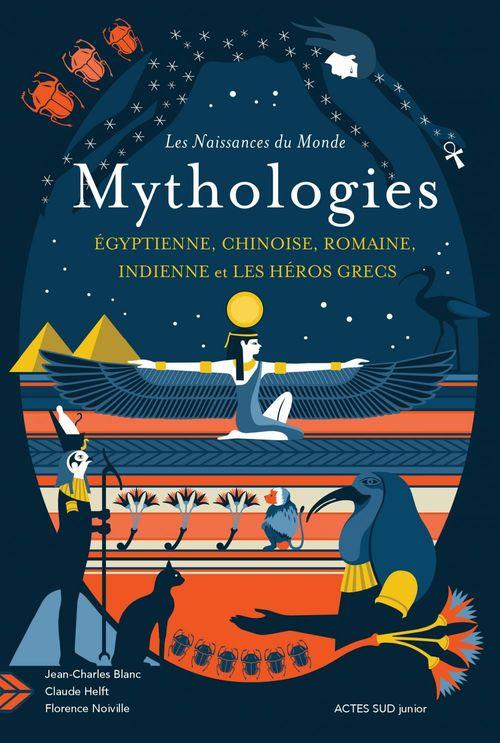 Les naissances du monde ; mythologies égyptienne, chinoise, romaine, indienne et les héros grecs