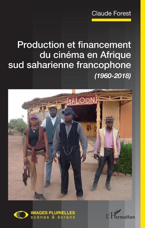 Production et financement du cinéma en Afrique sud saharienne francophone (1960-2018)