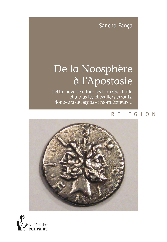 De la noosphère à l'apostasie ; lettre ouverte à tous les don Quichotte et à tous les chevaliers errants, donneurs de leçons et moralisateurs...