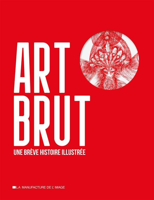 Art brut ; une brève histoire illustrée