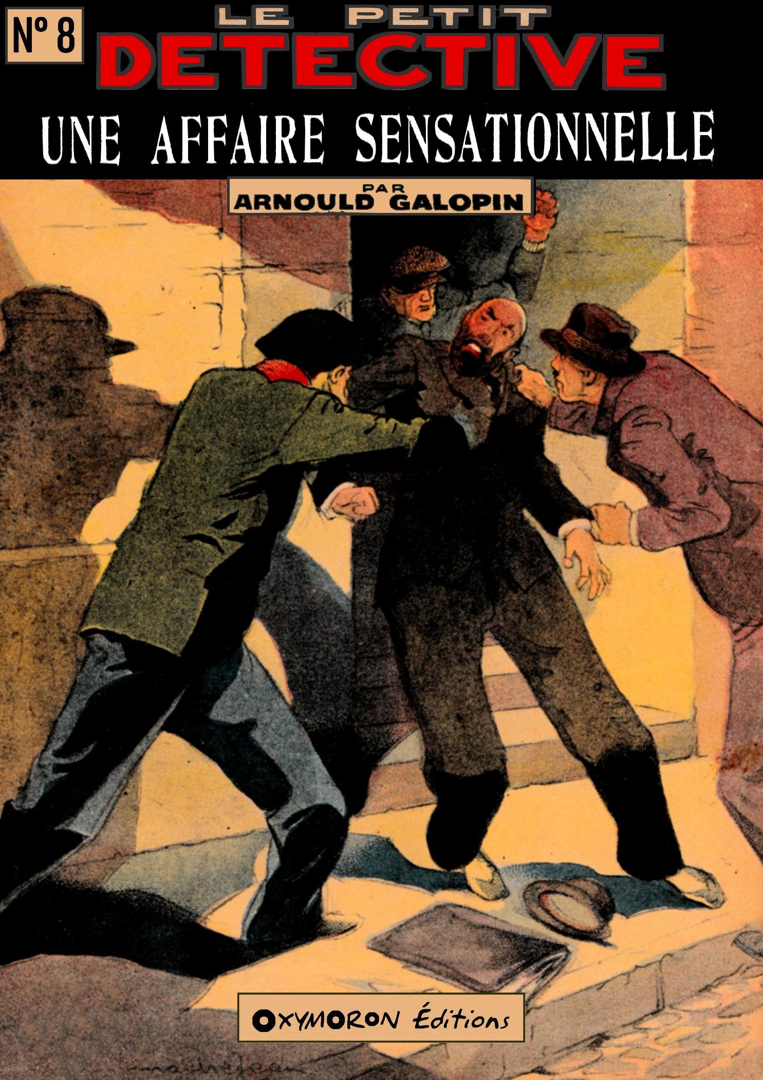 Une affaire sensationnelle  - Arnould Galopin