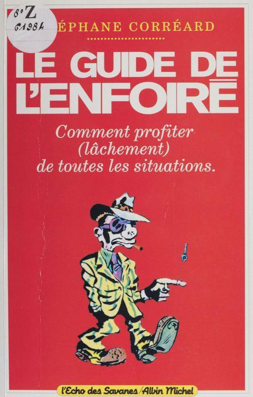 Le guide de l'enfoiré  - Stéphane Corréard