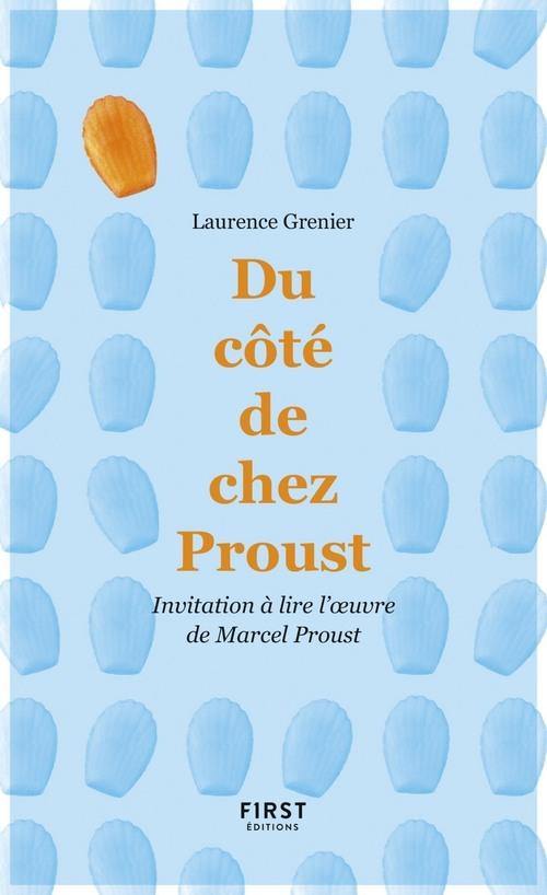 Du côté de chez Proust - Invitation à lire l'oeuvre de Marcel Proust  - Laurence GRENIER