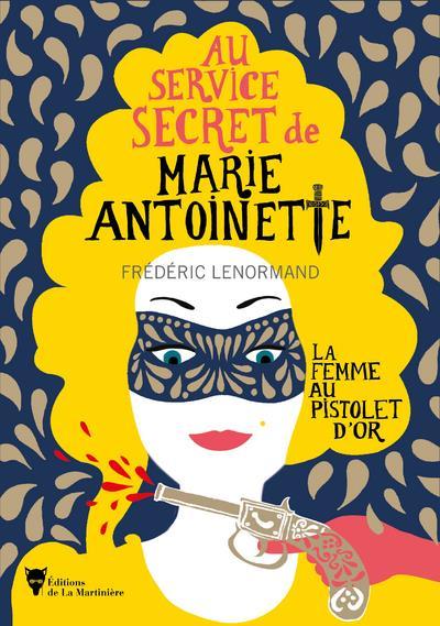 La femme au pistolet d'or ; au service secret de Marie-Antoinette