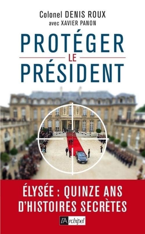 Protégez le président ; Elysée : quinze ans d'histoires secrètes