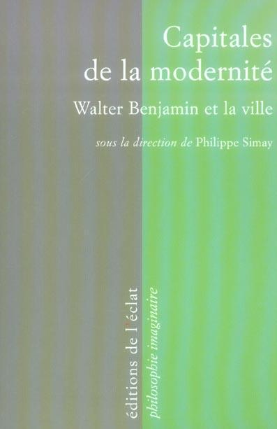 Capitales de la modernité ; Walter Benjamin et la ville