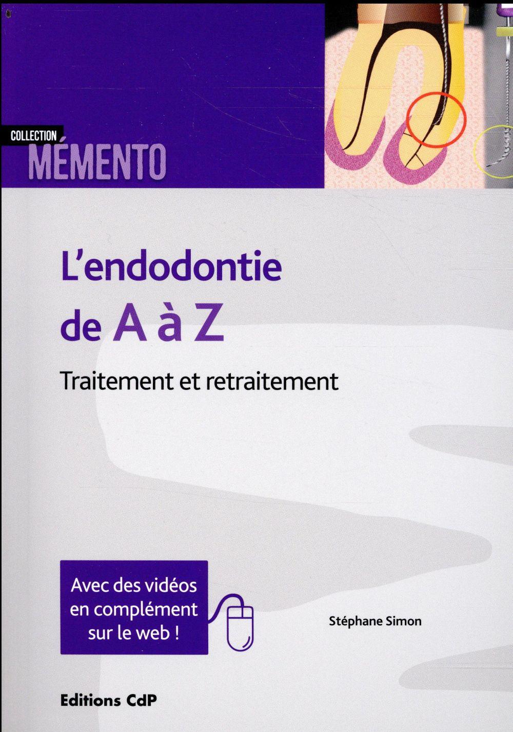 L'endodontie de A à Z ; traitement et retraitement (2e édition)