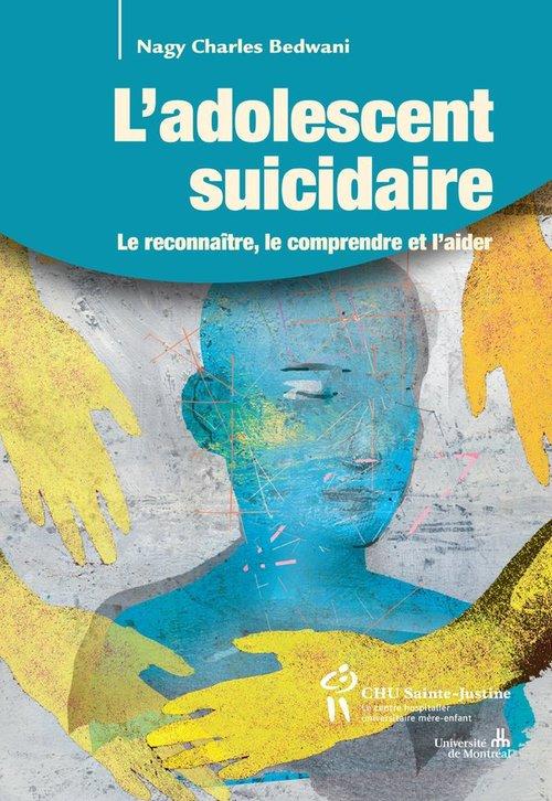 L'adolescent suicidaire ; le reconnaître, le comprendre et l'aider